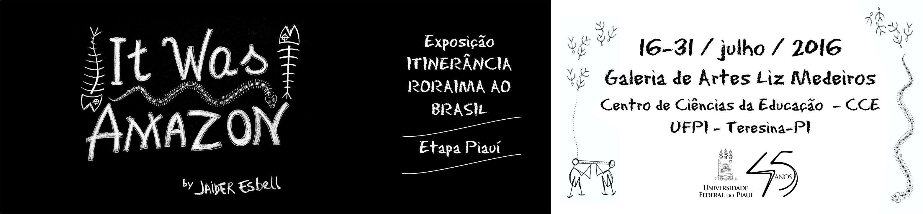 It Was Amazon - by Jaider Esbell - Exposição Itinerância Roraima ao Brasil - Etapa Piauí - UFPI